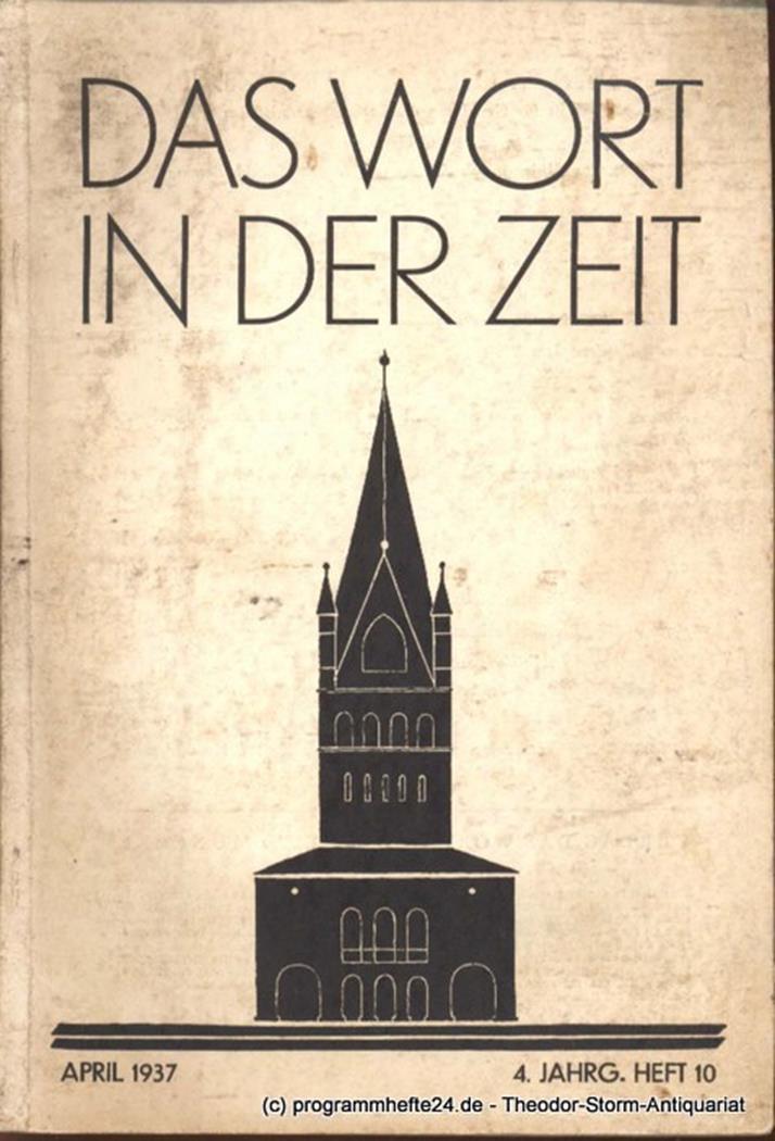 Das Wort in der Zeit. 4. Jahrg. Heft 10 April 1937 Abele Theodor
