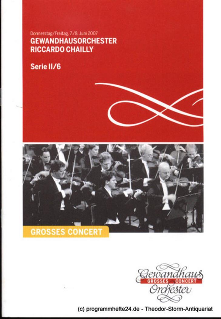 Programmheft Gewandhausorchester Riccardo Chailly. 7./8. Juni 2007. Serie II / 6