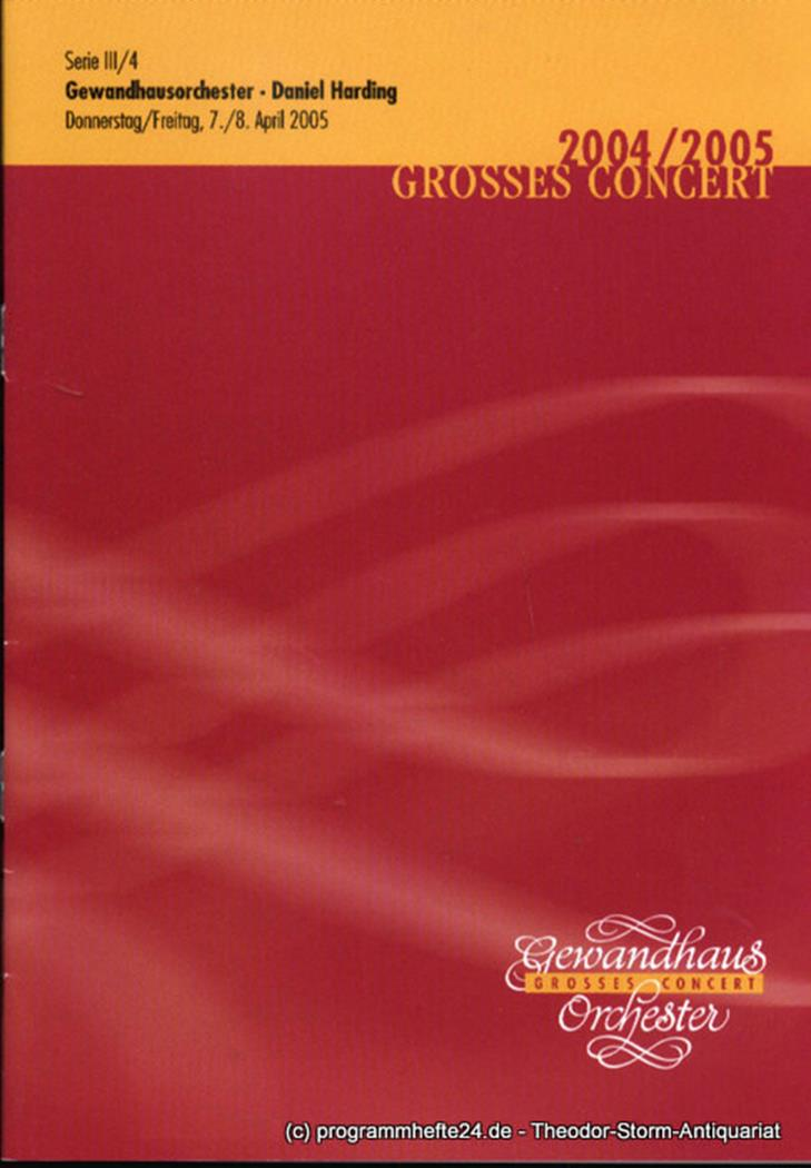 Programmheft Gewandhausorchester Daniel Harding. 7./8. April 2005. Serie III / 4