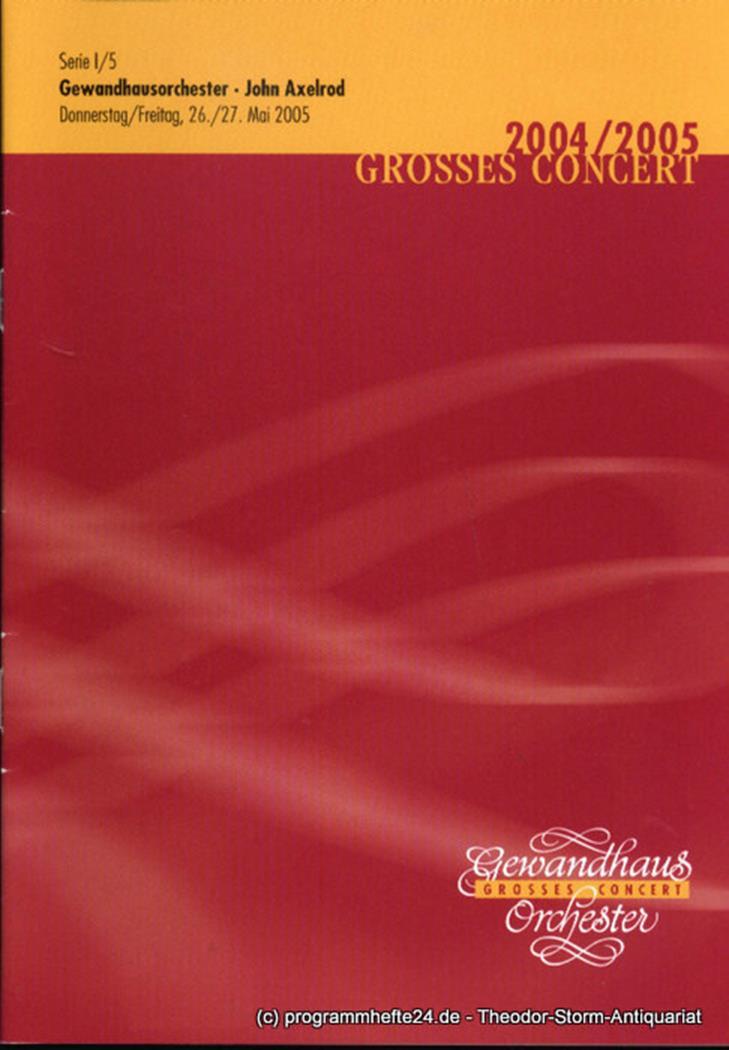 Programmheft Gewandhausorchester John Axelrod. 26./27. Mai 2005. Grosses Concert