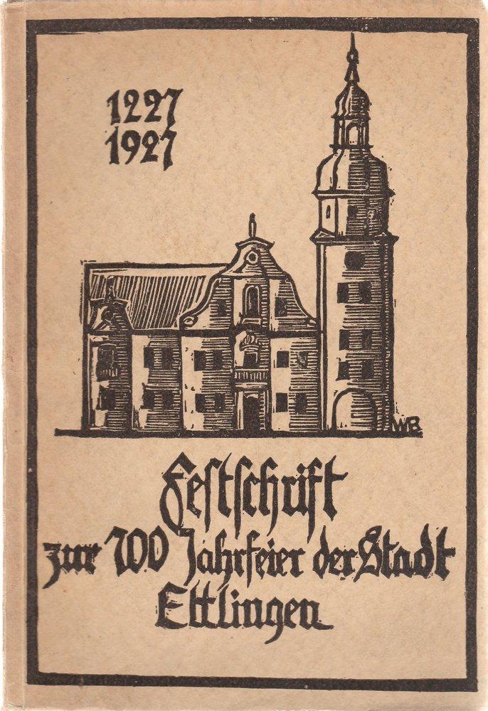 Ettlingen einst und jetzt. Eine Festgabe zum 700jährigen Stadtjubiläum