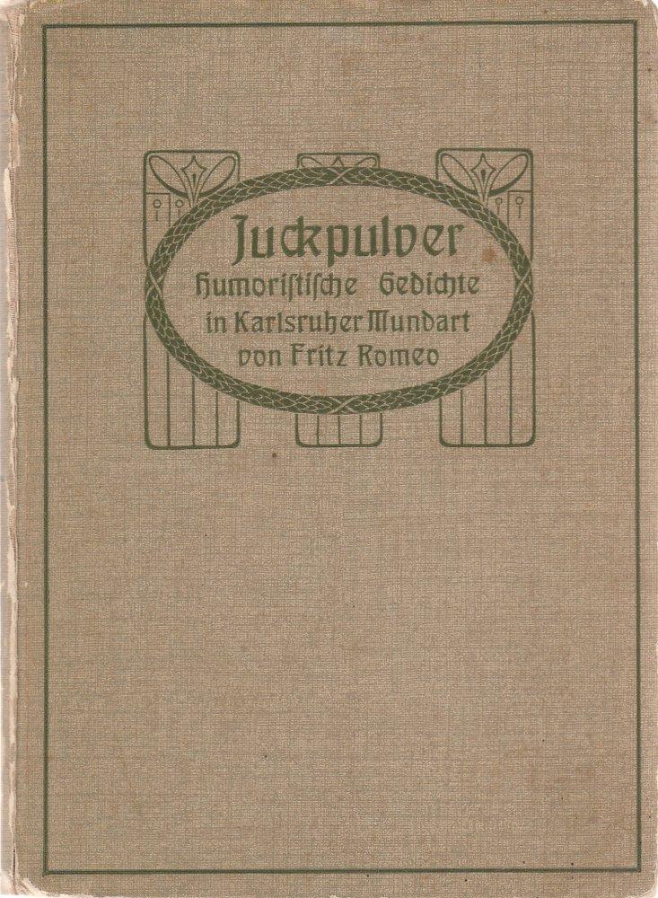 Fritz Romeo JUCKPULVER. Humoristische Gedichte in Karlsruher Mundart