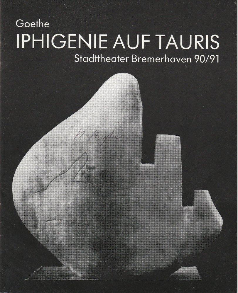 Programmheft Goethe: Iphigenie auf Tauris Stadttheater Bremerhaven 1990