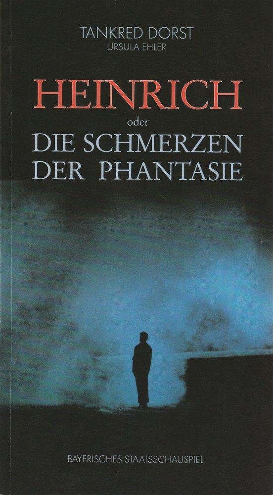Programmheft HEINRICH oder Die Schmerzen der Phantasie Residenztheater 1986