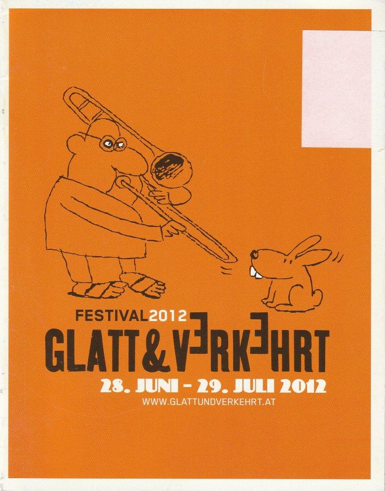 Programmheft Festival 2012 Glatt & Verkehrt 28. Juni -29. Juli 2012
