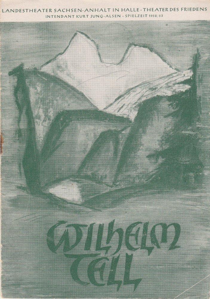 Programmheft Friedrich Schiller: WILHELM TELL Landestheater Halle 1952