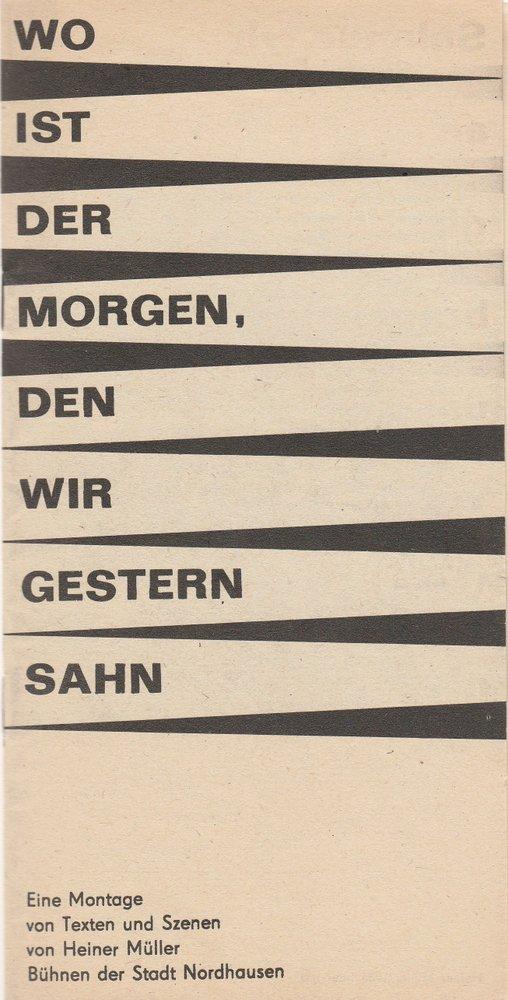 Programmheft WO IST DER MORGEN, DEN WIR GESTERN SAHN ? Nordhausen 1989