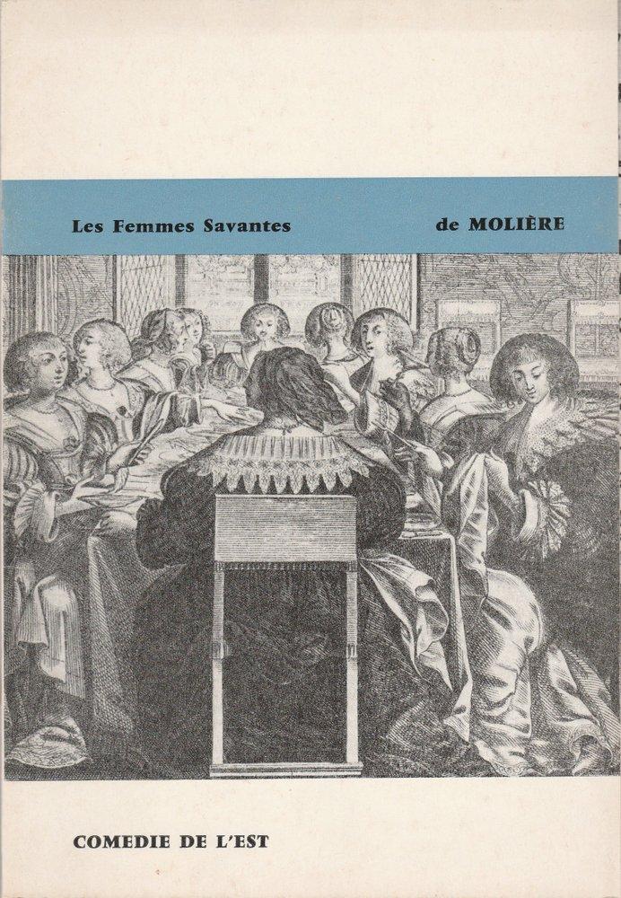 Programmheft Les Femmes Savantes de Moliere Comedie de L'Est 1964