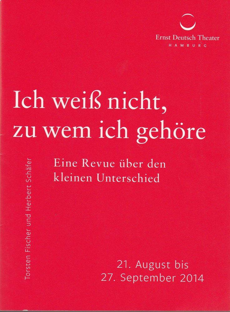 Programmheft Ich weiß nicht, zu wem ich gehöre Ernst Deutsch Theater 2014