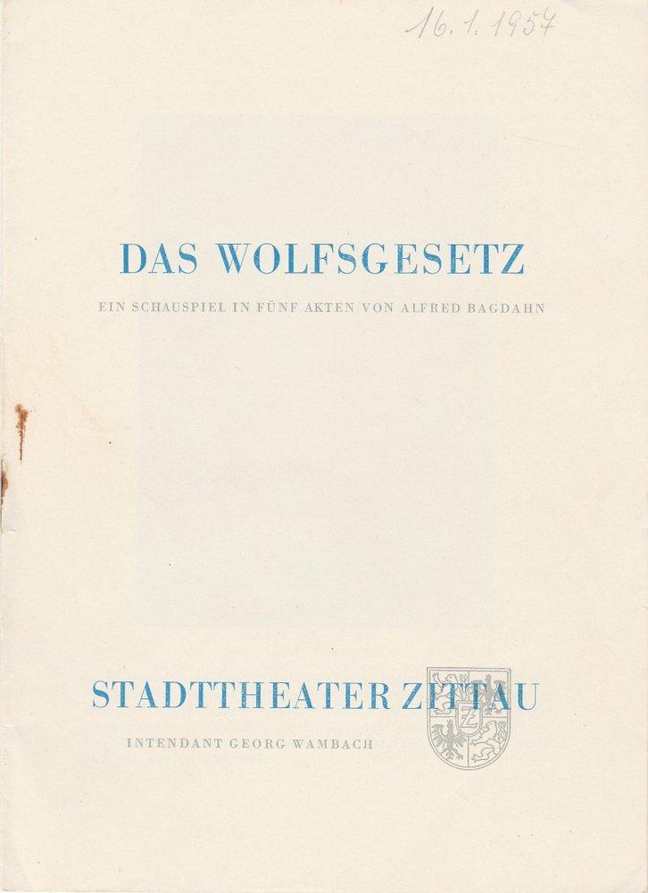 Programmheft Urauff. Alfred Bagdahn DAS WOLFSGESETZ Stadttheater Zittau 1957