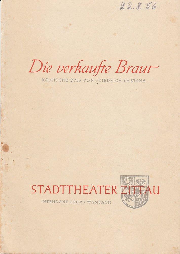 Programmheft Friedrich Smetana DIE VERKAUFTE BRAUT Stadttheater Zittau 1956