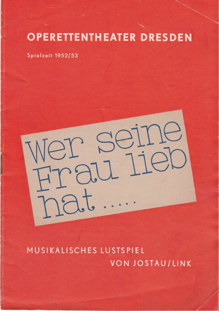 Programmheft J.-D. Link WER SEINE FRAU LIEB HAT Operettentheater Dresden 1953