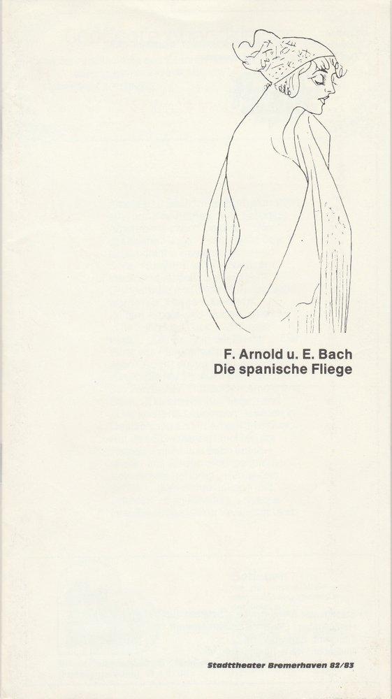 Programmheft Arnold / Bach DIE SPANISCHE FLIEGE Stadttheater Bremerhaven 1983