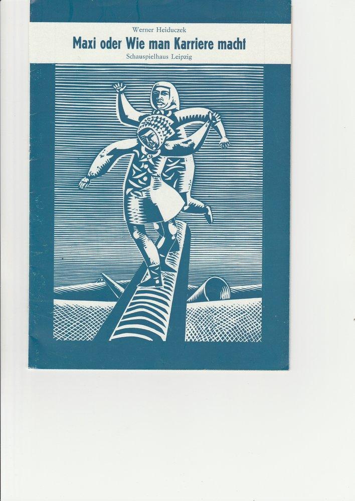 Programmheft Uraufführung MAXI ODER WIE MAN KARRIERE MACHT Leipzig 1974