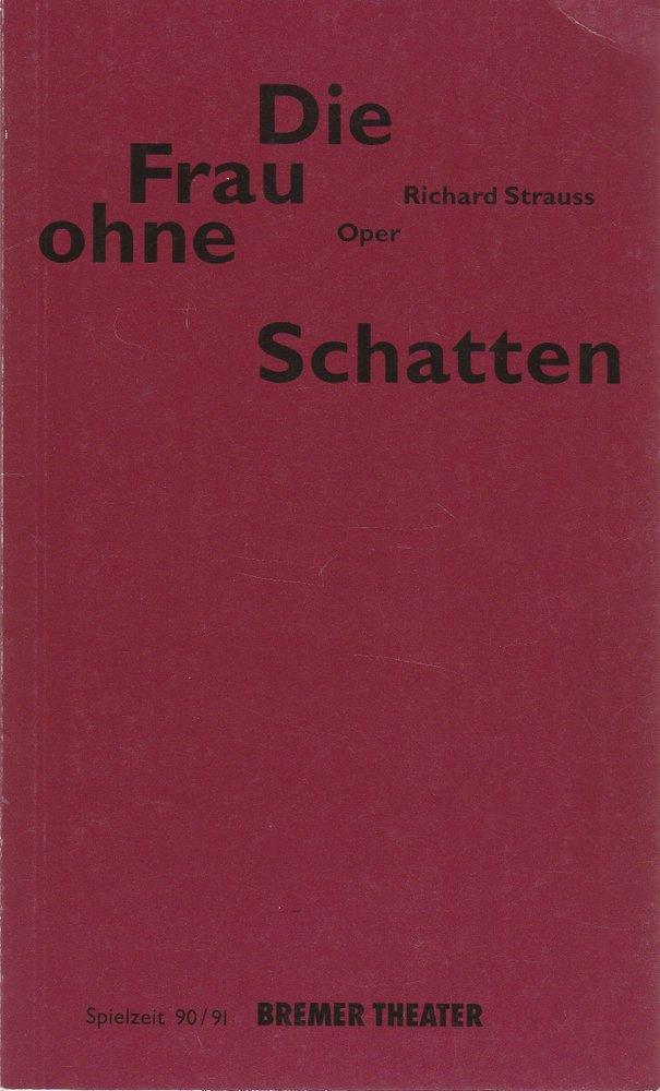 Programmheft Richard Strauss DIE FRAU OHNE SCHATTEN Bremer Theater 1991