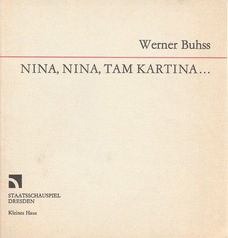 Programmheft Urauff. Werner Buhss NINA NINA TAM KARTINA Schauspiel Dresden 1988