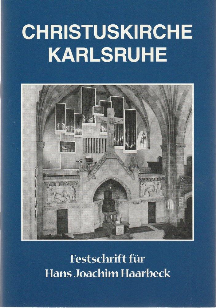 Programmheft CHRISTUSKIRCHE KARLSRUHE FESTSCHRIFT FÜR HANS JOACHIM HAARBECK 1999