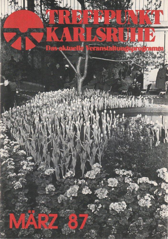 TREFFPUNKT KARLSRUHE Das aktuelle Veranstaltungsprogramm MÄRZ 87