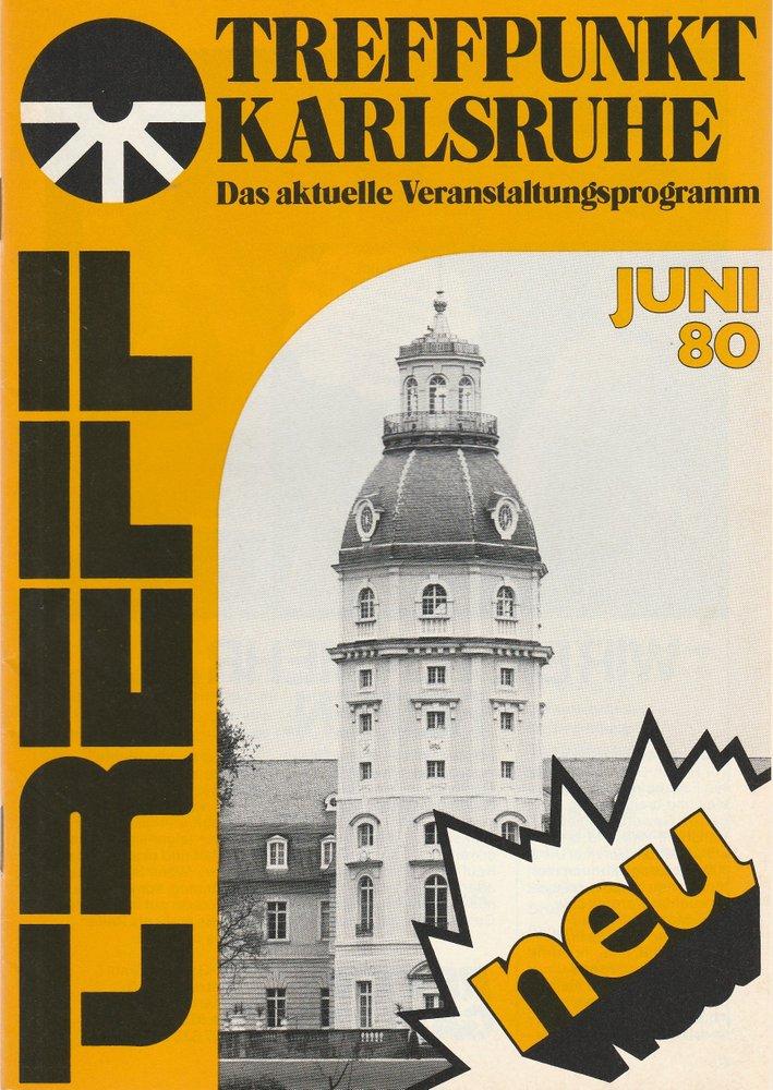 TREFFPUNKT KARLSRUHE Das aktuelle Veranstaltungsprogramm JUNI 80
