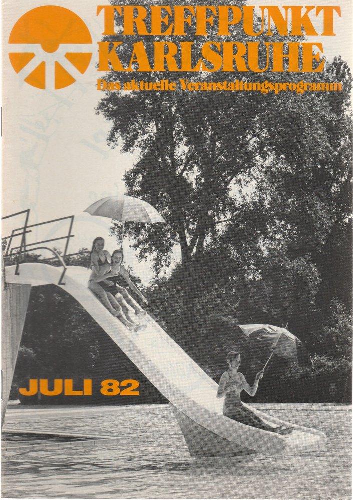 TREFFPUNKT KARLSRUHE Das aktuelle Veranstaltungsprogramm JULI 82