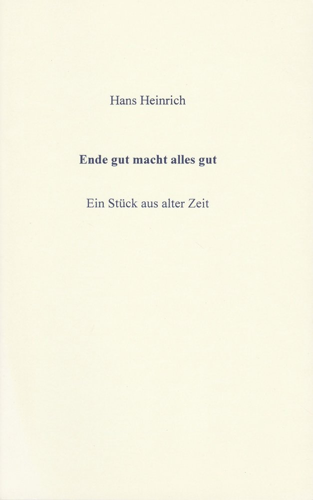 Hans Heinrich Ende gut macht alles gut. Ein Stück aus alter Zeit Stückabdruck